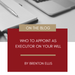 Who to appoint as Executor of your Will